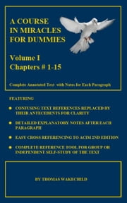 A Course In Miracles For Dummies: Volume 1 -Text Chapters #1-15 電子書 by Thomas Wakechild