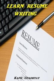 Learn Resume Writing ebook by Kapil Upadhyay