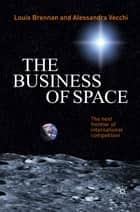 The Business of Space - The Next Frontier of International Competition ebook by L. Brennan, A. Vecchi