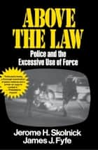 Above the Law ebook by Skolnick Fyfe