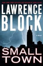 Small Town e-bok by Lawrence Block