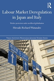Labour Market Deregulation in Japan and Italy - Worker Protection under Neoliberal Globalisation ebook by Hiroaki Richard Watanabe