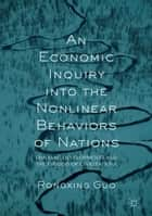 An Economic Inquiry into the Nonlinear Behaviors of Nations - Dynamic Developments and the Origins of Civilizations ebook by Rongxing Guo