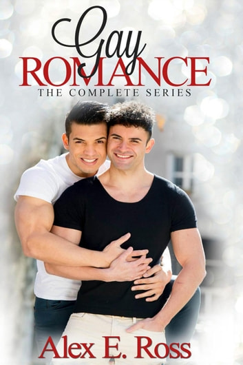 Gay Romance - The Complete Series: Birthday Surprise, His First Time, Our Camping, Finding A New Love & The Very First One ebook by ALEX E. ROSS