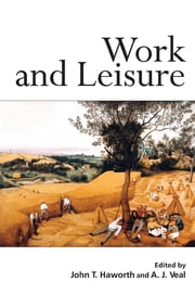 Work and Leisure ebook by John T. Haworth,Anthony J. Veal