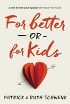 For Better or for Kids ebook by Patrick and Ruth Schwenk