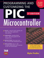 Programming and Customizing the PIC Microcontroller ebook by Myke Predko