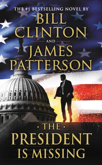 The President Is Missing - A Novel ebook by James Patterson,Bill Clinton