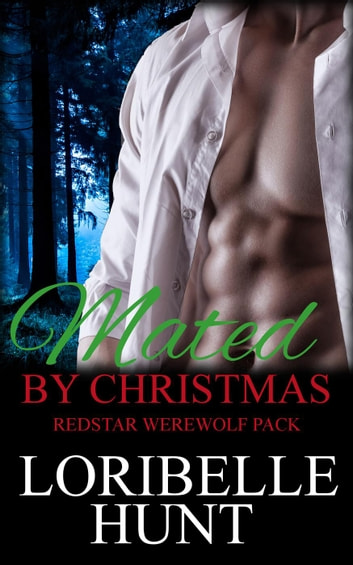 Mated By Christmas - Redstar Werewolves ebook by Loribelle Hunt
