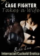 The Cage Fighter Takes a Wife ebook by Bobbi Love