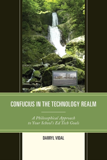 Confucius in the Technology Realm - A Philosophical Approach to your School's Ed Tech Goals ebook by Darryl Vidal