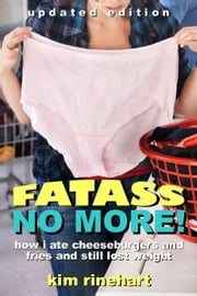Fatass No More! - How I Ate Cheeseburgers and Fries and Still Lost Weight (Updated Edition) ebook by Kim Rinehart