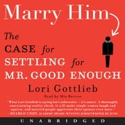 Marry Him - The Case for Settling for Mr. Good Enough audiobook by Lori Gottlieb