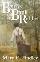 Benny and the Bank Robber - Benny and the Bank Robber, #1 ebook by Mary C. Findley