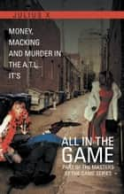 All In The Game Part One - Part of the Masters Of The Game Series ebook by Julius X