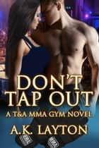 Don't Tap Out ebook by A.K. Layton