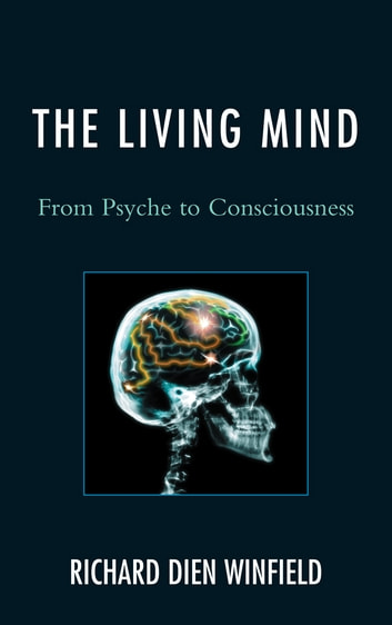 The Living Mind - From Psyche to Consciousness ebook by Richard Dien Winfield