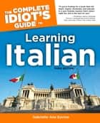 The Complete Idiot's Guide to Learning Italian, 3rd Edition eBook by Gabrielle Euvino