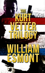 The Kurt Vetter Trilogy - The Reluctant Hero ebook by William Esmont