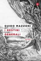 I destini generali ebook by Guido Mazzoni