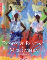 Expressive Painting in Mixed Media ebook by Soraya French