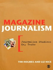 Magazine Journalism ebook by Tim Holmes, Liz Nice