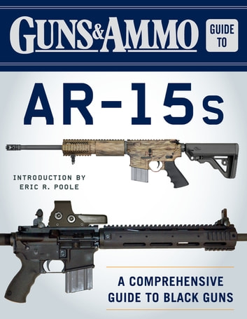 Guns & Ammo Guide to AR-15s - A Comprehensive Guide to Black Guns ebook by