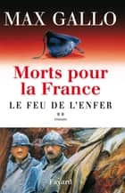 Morts pour la France, tome 2 - Le Feu de l'enfer ebook by Max Gallo