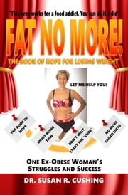 Fat No More! the Book of Hope for Losing Weight ebook by Susan R. Cushing