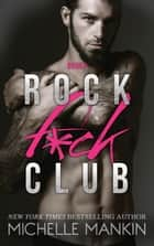 Rock Fuck Club - Rock F*ck Club, #3 ebook by Michelle Mankin
