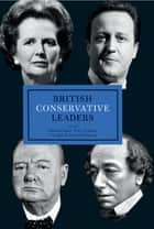 British Conservative Leaders ebook by Charles Clarke