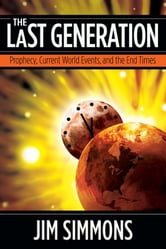 The Last Generation: Prophecy, Current World Events, and the End Times ebook by Simmons, Jim