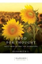 Food for Thought - Daily Meditations for Overeaters ebook by Elisabeth L.