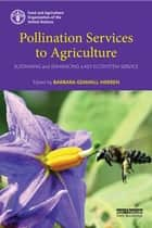 Pollination Services to Agriculture - Sustaining and enhancing a key ecosystem service ebook by Barbara Gemmill-Herren