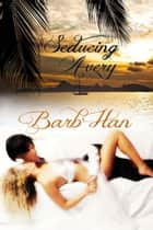Seducing Avery eBook by Barb  Han