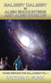 Salisby Dalisby in Alien Encounters and Alien Worlds: Times Before the Galaxies ebook by Victor C. Funk