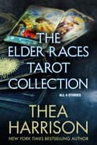 The Elder Races Tarot Collection - All 4 Stories ebook by Thea Harrison