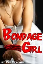 Bondage Girl (BDSM spanking pain play erotica) ebook by Pen Penguin