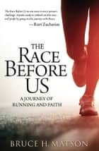 The Race Before Us ebook by Bruce H. Matson