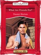 What Are Friends For? (Mills & Boon Vintage Desire) ebook by Naomi Horton