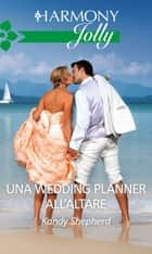 Una wedding planner all'altare - Harmony Jolly eBook by Kandy Shepherd