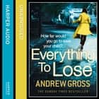Everything to Lose audiobook by Andrew Gross
