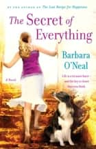 The Secret of Everything - A Novel eBook by Barbara O'Neal