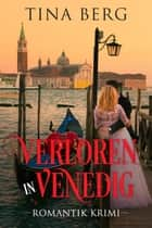 Verloren in Venedig - Romantik-Krimi ebook by Tina Berg