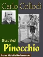 The Adventures Of Pinocchio. Illustrated.: The Tale Of A Puppet (Mobi Classics) ebook by Carlo Collodi, Carol Della Chiesa (Translator)