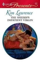 The Sheikh's Impatient Virgin ebook by Kim Lawrence