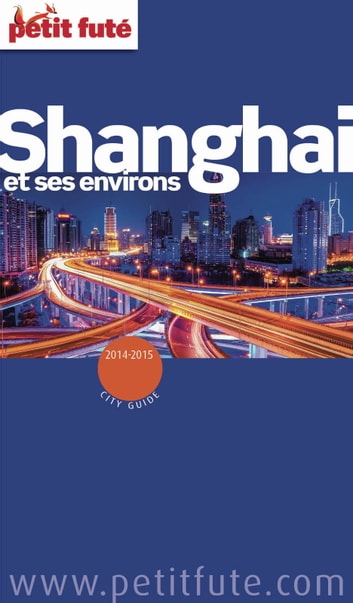 Shanghaï 2014/2015 Petit Futé ebook by Dominique Auzias,Jean-Paul Labourdette
