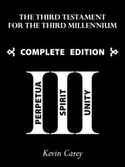 The Third Testament for the Third Millennium: Complete Edition ebook by Kevin Carey