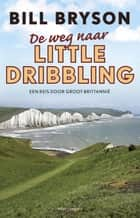De weg naar little dribbling - een reis door Groot-Brittannië ebook by Bill Bryson, Peter Diderich