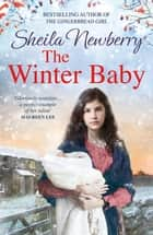 The Winter Baby - A perfect, heartwarming saga from the author of THE NURSEMAID'S SECRET ebook by Sheila Newberry